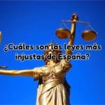 Cuáles son las leyes más injustas en España