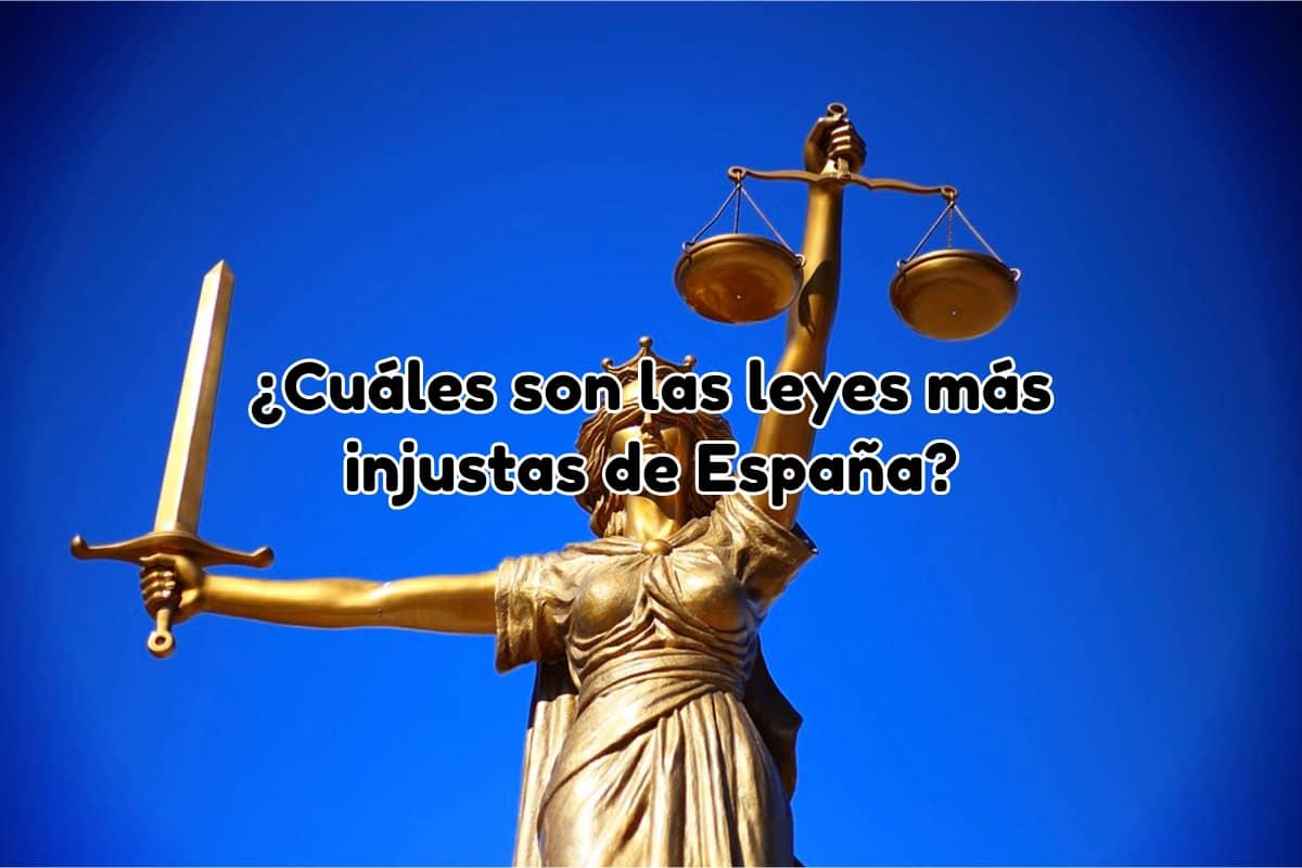 ¿Cuáles son las leyes más injustas de España?