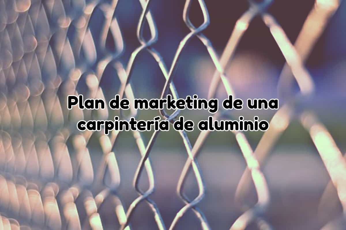 Plan de marketing de una carpintería de aluminio