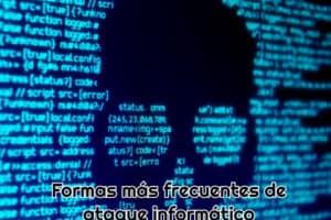 Formas más frecuentes de ataque informático
